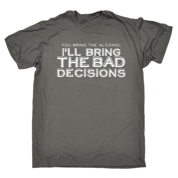 123t USA Men's You Bring The Alcohol I'll Bring The Bad Decisions Funny T-Shirt
