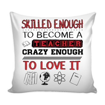 Teacher Graphic Pillow Cover Skilled Enough To Become A Teacher