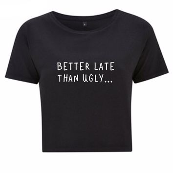 Better Late Than Ugly Crop Top Black Tee Shirt