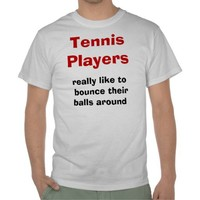 Tennis Players Like to Bounce Balls - FUNNY from Zazzle.com