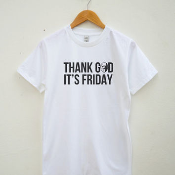 Thank God It's Friday Shirt Funny Slogan Fashion Tumblr Tshirt Instagram Shirt Unisex Tee Shirt Women Tee Shirt Men Tee Shirt Short Sleeve