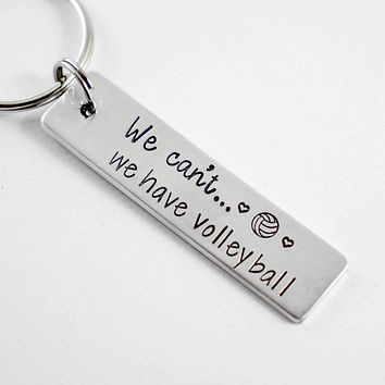 """""""We can't... we have volleyball"""" - Hand Stamped Volleyball Mom Keychain"""