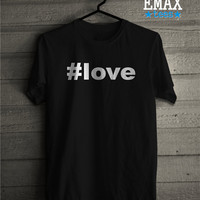 Love T-shirt, Hastag Love Clothing, Funny Tumblr Inspired Shirt, Unisex Cotton Outfit