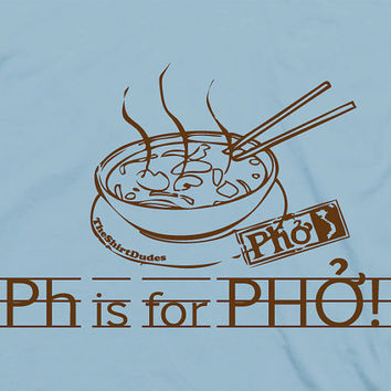 Ph is for Pho - Vietnamese soup food humor tee t-shirt