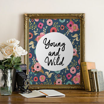 "PRINTABLE Art ""Young and Wild"" Typography Art Print Floral Print Floral Art Dorm Decor Dorm Art Nursery Art Nursery Print Home Decor"