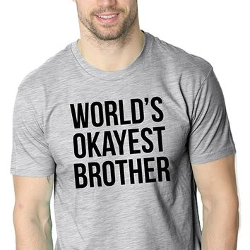 Worlds Okayest Brother Shirt Funny T Shirts Big Brother Sister Gift Idea
