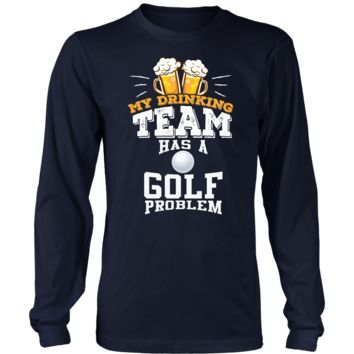 Men's My Drinking Team Has A Golf Problem Long Sleeve T-Shirt - Funny Gift