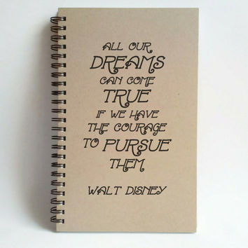 All our dreams can come true, courage to pursue them, Disney quote, 5x8 writing journal, custom spiral notebook, personalized brown kraft