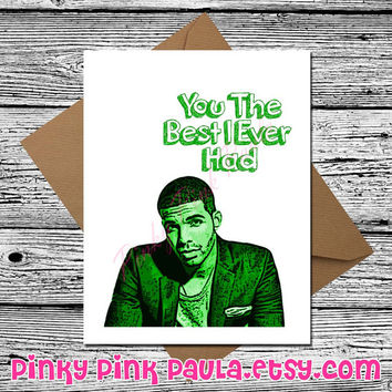 Anniversary Card  (Drake Birthday Card. Best I Ever Had. Card For Girlfriend. Funny Boyfriend Card. Card For Boyfriend. Hip Hop. Drake Card)
