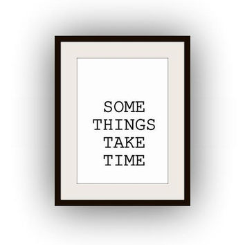 Some things take time, Printable Wall Art, black and white, inspirational quotes, studyroom decal, gift for cowerker, vertical any size life