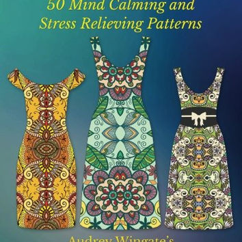 Fashion Dresses: 50 Mind Calming And Stress Relieving Patterns (Coloring Books For adults) (Volume 7)