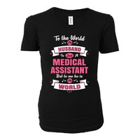 My Husband Is A Medical Assistant, He Is My World - Ladies T-shirt