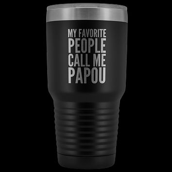 Papou Gifts My Favorite People Call Me Papou Tumbler Funny Metal Mug for Papous Double Wall Insulated Hot Cold Travel Cup 30oz BPA Free