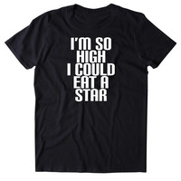 I'm So High I Could Eat A Star Shirt Funny Weed Stoner Marijuana Space Smoker T-shirt