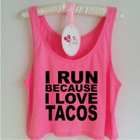 I Run Because I Love Tacos Tank. Funny Gym Tank Top. Running Tank. Running Shirt. Food Shirt. Workout Clothes. Marathon Shirt. Tacos Shirt.