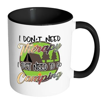 Funny Camping Mug I Don't Need Therapy - White 11oz Accent Coffee Mugs