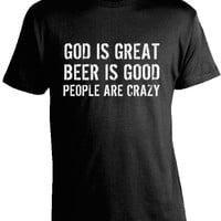 God is Great, Beer is Good, People are Crazy T-Shirt