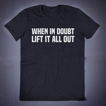 When In Doubt Lift It All Out Gym Top, Funny T-shirt, Unisext Shirt, Fitness Top, Sports Shirt, Workout Shirt