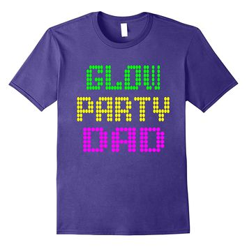 Glow Party Dad Shirt Party Gift Neon Retro Tee