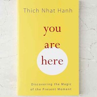 You Are Here: Discovering The Magic Of The Present Moment By Thich Nhat Hanh