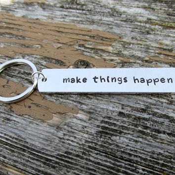 Make Things Happen, Inspirational Keychain, Hand Stamped Aluminum Key Chain
