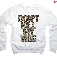 Don't Kill My Vibe Cheetah Print WOMENS Sweatshirt -  Kendrick Lamar Leopard Print Jumper- 1002