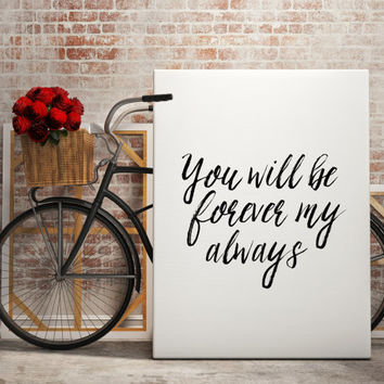 "Romantic quote ""You Will Be Forever MY Always"" Typographic print Home decor Love Quote Love Poster Gift idea For couples Instant download"
