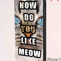 How Do You Like Meow Quote iPhone 5 Case