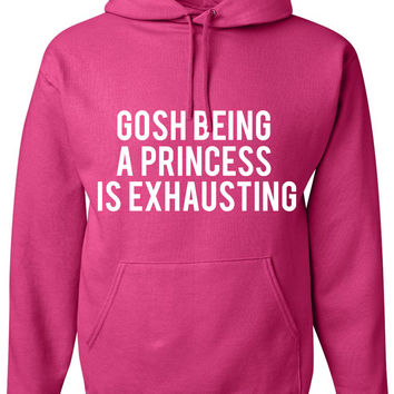 Gosh Being A Princess Is Exhauting Women's Hoodie