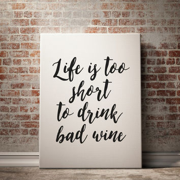 Kitchen Art Printable wall decor print wine quote typography digital wall art life is too short to drink bad wine print at home TYPOGRAPHY