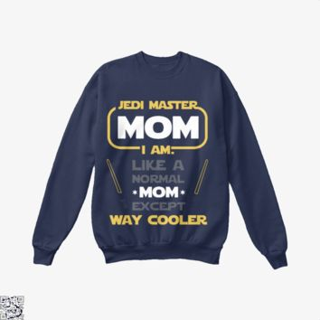 Jedi Master Mom Just Like Normal Mom Except Way Cooler, Mother's Day Crew Neck Sweatshirt
