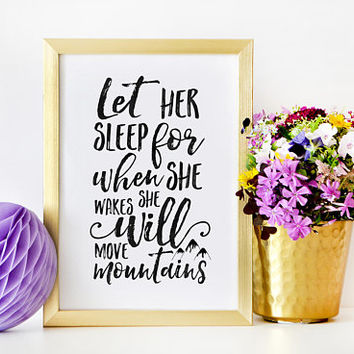 BONAPARTE QUOTE, Let Her Sleep For When She Wakes She Will Move Mountains,Nursery Girls,Baby Print,Kids Gift,Children Quote,Good Night Quote