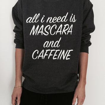 All i need is mascara and caffeine sweatshirt Dark heather crewneck for womens girls jumper funny saying fashion