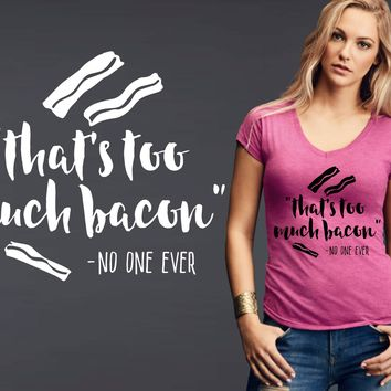 Thats Too Much Bacon T-shirt | Funny T shirt