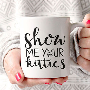 Crazy Cat Lady Mug - Funny Coffee Mug - Show Me Your Kitties Mug - Cat Lover Mug - Novelty Mug