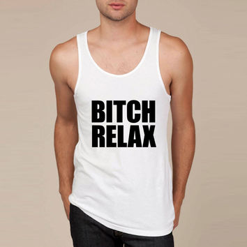 Bitch Relax Tank Top