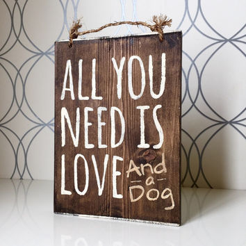 "All You Need is Love and a Dog Sign / Wood Sign / Bohemian Decor 10"" x 7.25"""