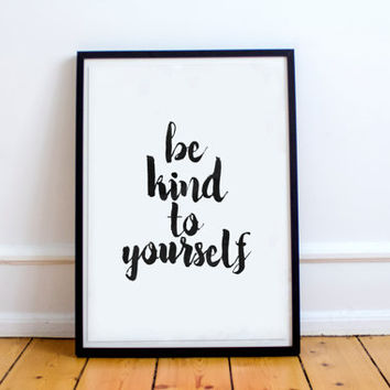 "motivational print""be kind to yourself""instant,black and white,hand lettering,dorm room decor,gift idea,typography,wall decor,office decor"