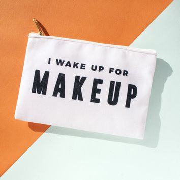 I Wake Up For Makeup - Makeup Bag, Pouch/Wristlet
