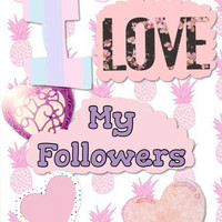 I love my followers <3