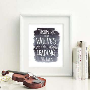 Throw me to the wolves and i will return leading the pack, 8x10 digital print, instant download printable poster, inspirational quote