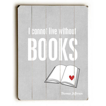 Cannot Live Without Books by Artist Cheryl Overton Wood Sign