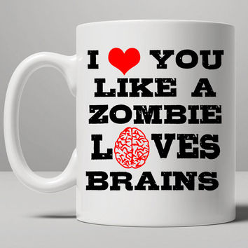 I Love You Like Zombies Love Brains Mug, Tea Mug, Coffee Mug