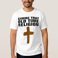 GIMME THAT OLD TIME RELIGION, Christian T-shirts