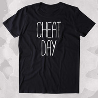 Cheat Day Shirt Funny Running Work Out Gym Runner Clothing Tumblr T-shirt