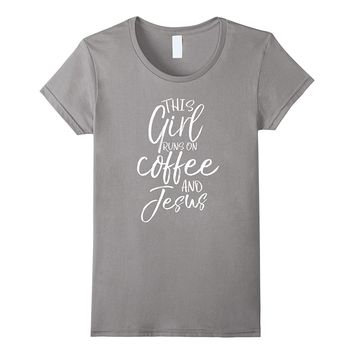 This Girl Runs On Coffee and Jesus Shirt Christian T-Shirt