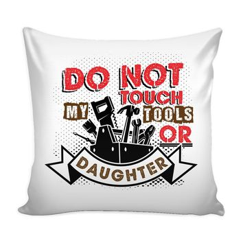 Funny Handyman Graphic Pillow Cover Do Not Touch My Tools Or Daughter