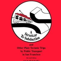 Streetcar to Subduction and Other Plate Tectonic Trips by Public Transport in San Francisco (Special Publications) Revised Edition