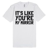You're My Mirror-Unisex White T-Shirt