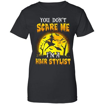 You Dont Scare Hair Stylist Funny Witch Halloween